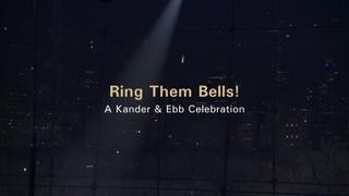 Ring Them Bells! A Kander & Ebb Celebration
